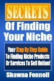 Secrets of Finding Your Niche: Proven Steps To Finding Your Niche Product or Service To Sell Online