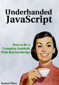 How To Be A Complete Arsehole with Bad JavaScript